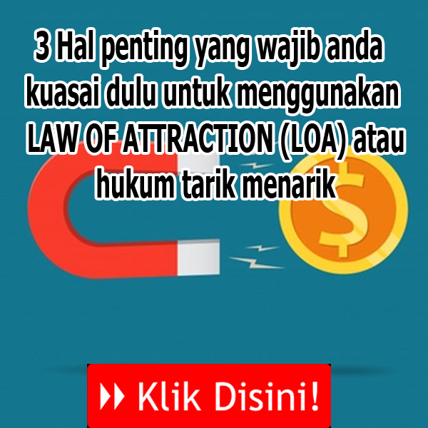3 Hal penting yang wajib anda kuasai dulu untuk menggunakan LAW OF ATTRACTION (LOA) atau hukum tarik menarik